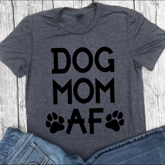 3d303c1f Tops | Dog Mom Af Short Sleeve Tshirt Many Colors | Poshmark